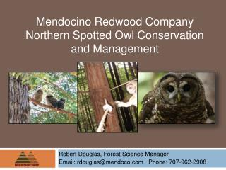 Robert Douglas, Forest Science Manager Email: rdouglas@mendoco.com   Phone: 707-962-2908