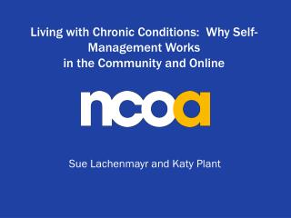 Living with Chronic Conditions:  Why Self-Management Works  in the Community and Online
