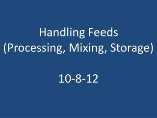 Handling Feeds (Processing, Mixing, Storage) 10 -8-12