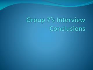 Group 7's Interview Conclusions