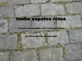 tenho sapatos rotos Poema  conversando com Leonard Cohen