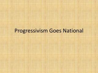 Progressivism Goes National