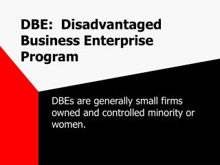 DBE:  Disadvantaged Business Enterprise Program