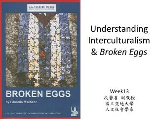 Understanding  Interculturalism &  Broken Eggs