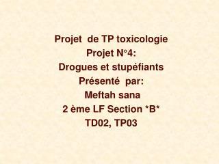 Projet  de TP toxicologie Projet N°4: Drogues et stupéfiants  Présenté  par:  Meftah sana