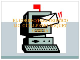 EL CORREO ELECTRONICO LIC. GUILLERMO ROQUET GARCIA