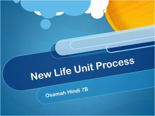 New Life Unit  Process