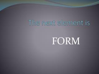 The next element is