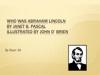 Who Was Abraham Lincoln By Janet B. Pascal Illustrated by John O' Brien