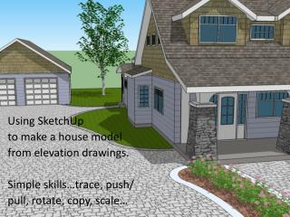Using  SketchUp to make a house model from elevation drawings. Simple skills…trace, push/