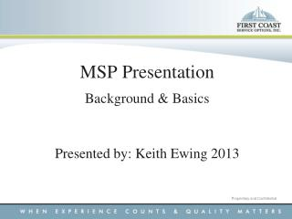 MSP Presentation Background & Basics Presented by: Keith Ewing 2013