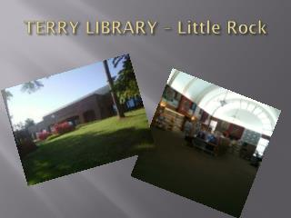 TERRY LIBRARY  – Little Rock