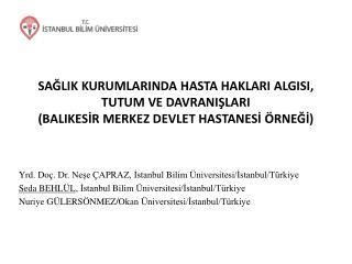 Yrd. Doç. Dr.  Neşe ÇAPRAZ,  İstanbul  Bilim Üniversitesi/İstanbul/Türkiye