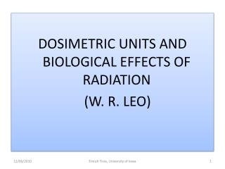 DOSIMETRIC UNITS AND BIOLOGICAL EFFECTS OF RADIATION     (W. R. LEO)