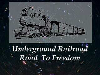 Underground Railroad Road  To Freedom
