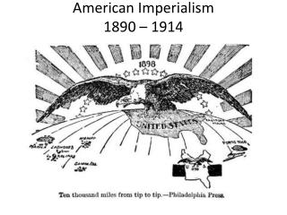 American Imperialism 1890 – 1914