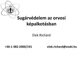 Sugárvédelem az orvosi képalkotásban Elek Richárd +36-1 482-2000/191 elek.richard @ osski.hu
