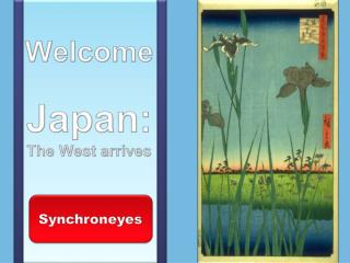 Welcome Japan:  The  West arrives