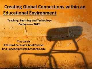 Creating  Global Connections  within an  Educational Environment