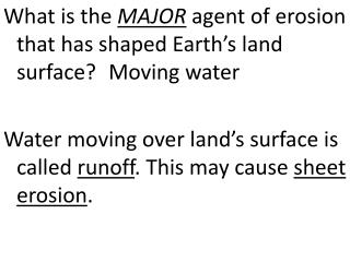 What  is the  MAJOR  agent of  erosion that  has shaped Earth's land surface? 	 Moving water