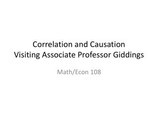 Correlation and Causation Visiting Associate Professor Giddings