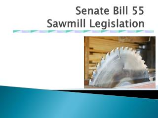 Senate Bill 55 Sawmill Legislation