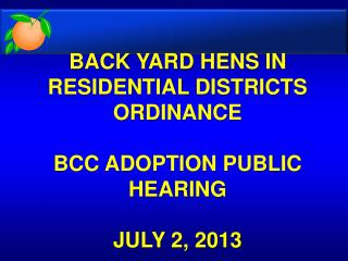 BACK YARD HENS IN RESIDENTIAL DISTRICTS ORDINANCE BCC ADOPTION PUBLIC HEARING JULY 2, 2013