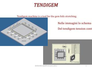 Tendigem machine is a tool for the gem foils stretching.