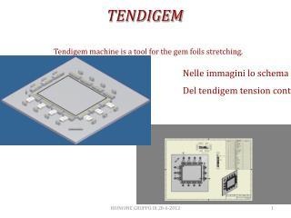 Tendigem machine is a tool for the gem foils stretching.