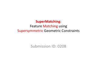SuperMatching :  Feature  Matching  using  Supersymmetric  Geometric Constraints