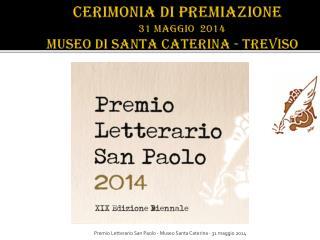 CERIMONIA  DI  PREMIAZIONE                  31 MAGGIO  2014 museo di santa Caterina -  treviso