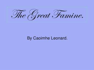 The Great Famine.