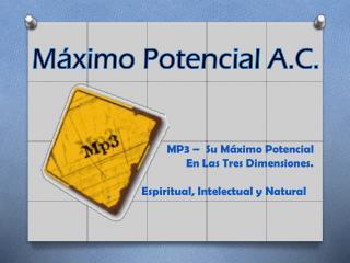 MP3 –  Su Máximo Potencial         En Las Tres Dimensiones.  Espiritual, Intelectual y Natural