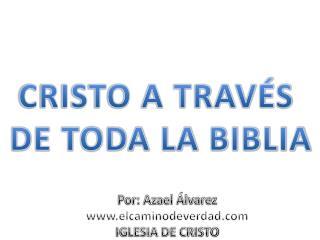 CRISTO A TRAVÉS  DE TODA LA BIBLIA