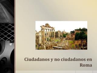 Ciudadanos y no ciudadanos en Roma