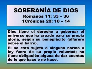 SOBERANÍA DE DIOS Romanos 11: 33 – 36 1Crónicas 29: 10 – 14