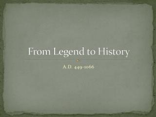 From Legend to History