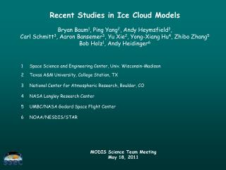 Recent Studies in Ice Cloud Models Bryan Baum 1 , Ping Yang 2 , Andy Heymsfield 3 ,