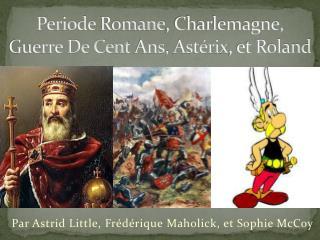 Periode Romane , Charlemagne,  Guerre De Cent  Ans ,  Astérix , et Roland