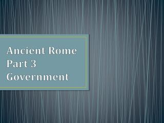 Ancient Rome Part 3 Government