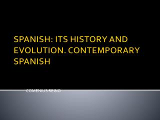 SPANISH: ITS HISTORY AND EVOLUTION. CONTEMPORARY SPANISH