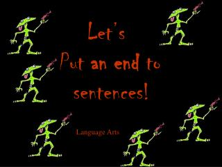 Let�s Put  an end  to   sentences!