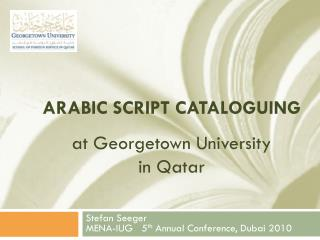 Arabic script cataloguing  at Georgetown University in Qatar