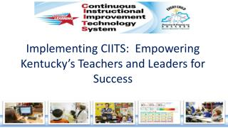 Implementing CIITS:  Empowering Kentucky's Teachers and Leaders for Success