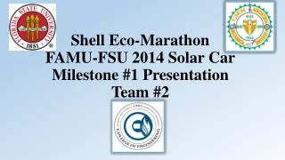 Shell Eco-Marathon  FAMU-FSU 2014 Solar Car Milestone #1 Presentation Team #2