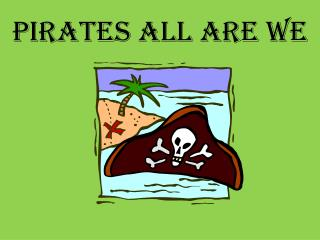 Pirates All Are We