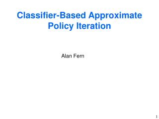 Classifier-Based Approximate Policy Iteration