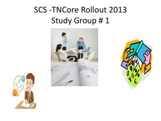 SCS - TNCore  Rollout 2013  Study Group # 1
