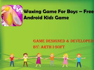 Waxing Game For Boys - Free Android Kids Game