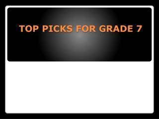 TOP PICKS FOR GRADE 7